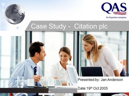 Presented by: Jan Anderson Date:19 th Oct 2005 Case Study - Citation plc.