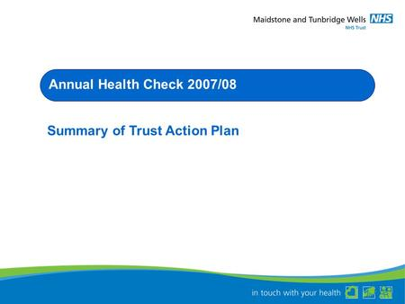 Annual Health Check 2007/08 Summary of Trust Action Plan.