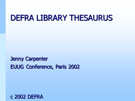 DEFRA LIBRARY THESAURUS Jenny Carpenter EUUG Conference, Paris 2002 c 2002 DEFRA.