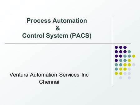Process Automation & Control System (PACS) Ventura Automation Services Inc Chennai.