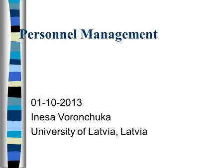Personnel Management 01-10-2013 Inesa Voronchuka University of Latvia, Latvia.