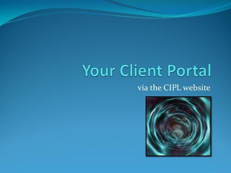 Via the CIPL website. What is the client portal? The CIPL client portal is hosted on the CIPL website - www.capinvest.com.au and allows you to log in.