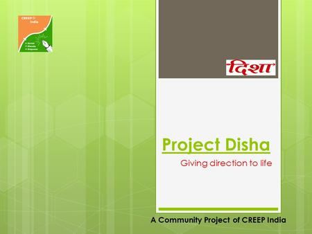 Project Disha Giving direction to life A Community Project of CREEP India.