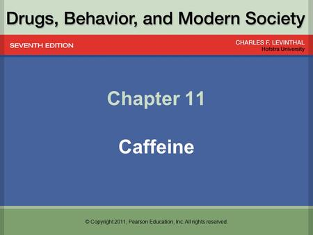 © Copyright 2011, Pearson Education, Inc. All rights reserved. Chapter 11 Caffeine.