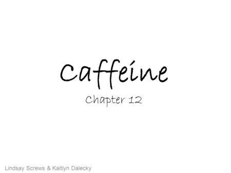 Caffeine Chapter 12 Lindsay Screws & Kaitlyn Dalecky.