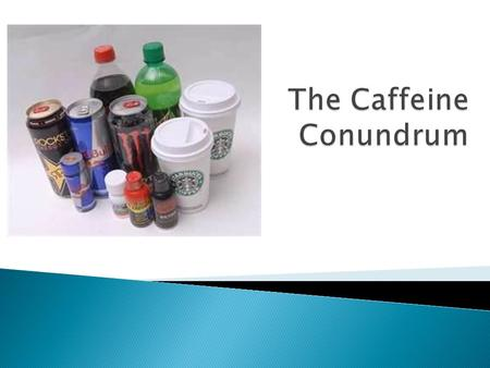 Chemical Caffeine is the world's favorite psychoactive substance.