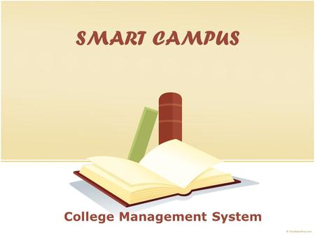 SMART CAMPUS College Management System. Salient Features Online Application Through Website. Automated Merit List Processing as per Admission Criteria.