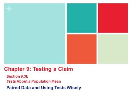 + Paired Data and Using Tests Wisely Chapter 9: Testing a Claim Section 9.3b Tests About a Population Mean.