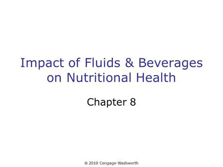  2010 Cengage-Wadsworth Impact of Fluids & Beverages on Nutritional Health Chapter 8.