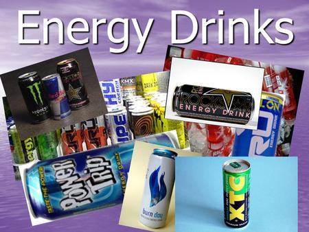 Energy Drinks. What are energy drinks? Beverages like Monster, Rockstar, Red Bull, Venom, Adrenaline Rush, and ISO Sprint Beverages like Monster, Rockstar,