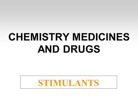 CHEMISTRY MEDICINES AND DRUGS STIMULANTS. Stimulants are drugs that > stimulate the brain and the central nervous system > increase the state of mental.