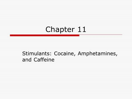Chapter 11 Stimulants: Cocaine, Amphetamines, and Caffeine.