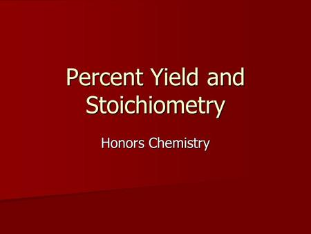 Percent Yield and Stoichiometry