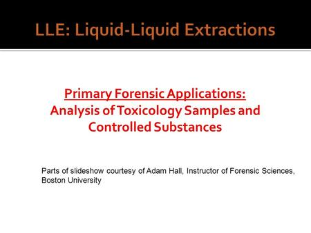 Parts of slideshow courtesy of Adam Hall, Instructor of Forensic Sciences, Boston University.