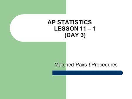 AP STATISTICS LESSON 11 – 1 (DAY 3) Matched Pairs t Procedures.