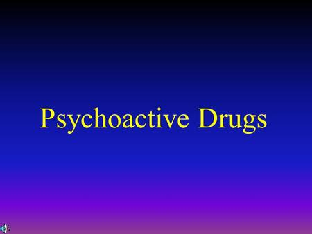 Psychoactive Drugs.