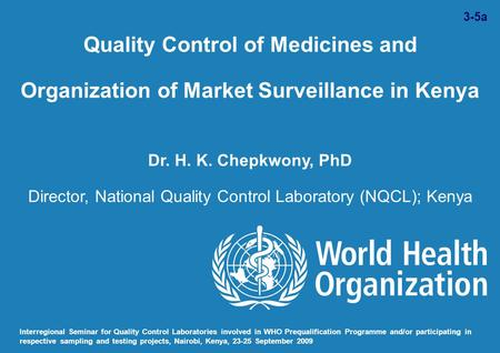 Quality Control of Medicines and Organization of Market Surveillance in Kenya Dr. H. K. Chepkwony, PhD Director, National Quality Control Laboratory (NQCL);