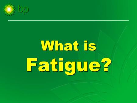 What is Fatigue?. Feelings – tired (sleepy) – apathetic (don't care) – lethargic (can't be bothered) – irritable (grouchy) Feelings – tired (sleepy)