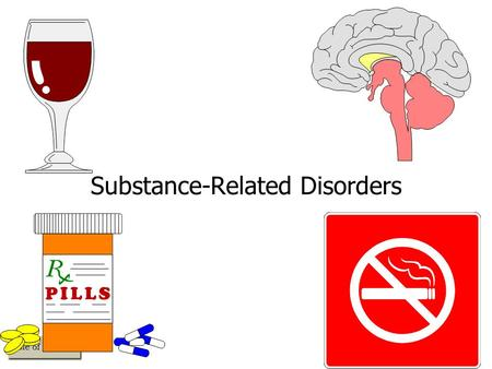 Substance-Related Disorders. Perspectives on Substance-Related Disorders The Nature of Substance-Related Disorders –Problems related to the use and abuse.