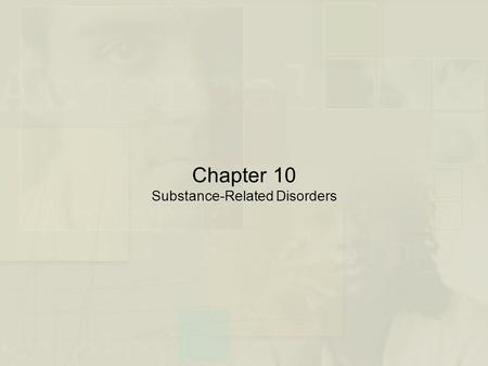Chapter 10 Substance-Related Disorders. Perspectives on Substance-Related Disorders: An Overview  The Nature of Substance-Related Disorders  Problems.