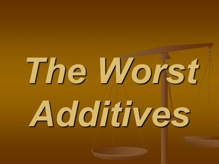 The Worst Additives. Additives permit longer shelf lives and cheaper ingredient costs, which mean increased profits for food manufacturers. The vast majority.
