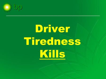 Driver Tiredness Kills. Aims of the training To raise your awareness of the dangers of driver tiredness To challenge some of the myths we have about driver.