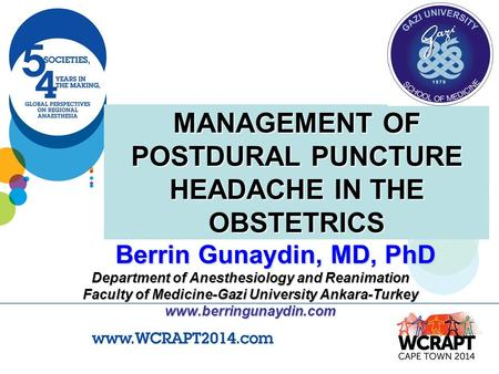 MANAGEMENT OF POSTDURAL PUNCTURE HEADACHE IN THE OBSTETRICS Berrin Gunaydin, MD, PhD Department of Anesthesiology and Reanimation Faculty of Medicine-Gazi.