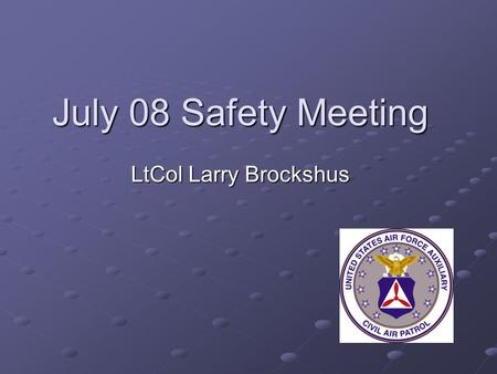 July 08 Safety Meeting LtCol Larry Brockshus. Overview July Sentinel Hydration Fireworks Safety Rental Car Mentality Rental Car Mentality Core Values.