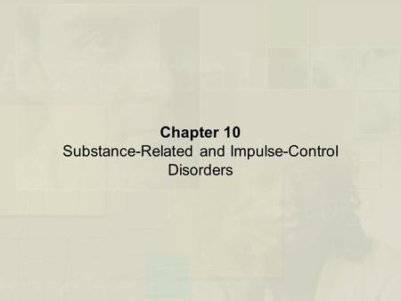 Chapter 10 Substance-Related and Impulse-Control Disorders.