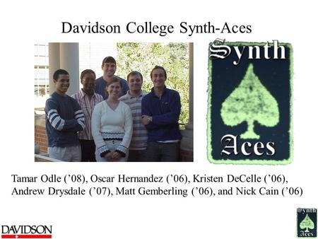 Davidson College Synth-Aces Tamar Odle ('08), Oscar Hernandez ('06), Kristen DeCelle ('06), Andrew Drysdale ('07), Matt Gemberling ('06), and Nick Cain.