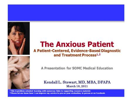 The Anxious Patient A Patient-Centered, Evidence-Based Diagnostic and Treatment Process 1,2 A Presentation for SOMC Medical Education Kendall L. Stewart,