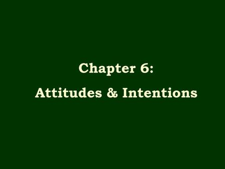 Chapter 6: Attitudes & Intentions. Attitude Is an overall evaluation of an object. It is an affective response of low physiological arousal/intensity.