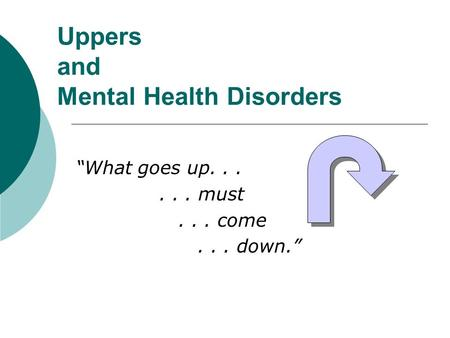 "Uppers and Mental Health Disorders ""What goes up...... must... come... down."""