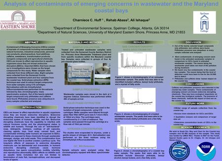 Analysis of contaminants of emerging concerns in wastewater and the Maryland coastal bays Charniece C. Huff 1, Rehab Abass 2, Ali Ishaque 2 1 Department.