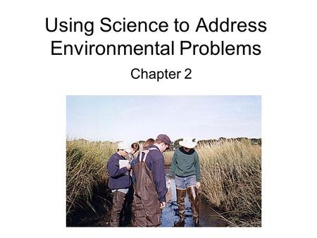 Using Science to Address Environmental Problems Chapter 2.