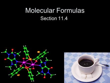 Molecular Formulas Section 11.4. Caffeine Caffeine is known medically as trimethylxanthine, and the chemical formula is C 8 H 10 N 4 O 2 It's important.