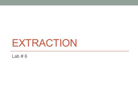 Extraction Lab # 6.