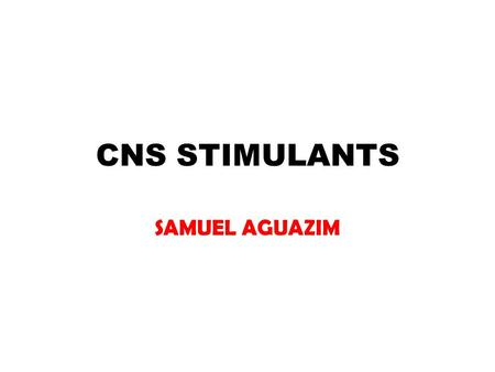 CNS STIMULANTS SAMUEL AGUAZIM. What is the definition of a CNS stimulant? A CNS stimulant is a drug that increases motor activity, causes excitement and.