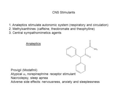 CNS Stimulants 1. Analeptics stimulate autonomic system (respiratory and circulation) 2. Methylxanthines (caffeine, theobromate and theophylline) 3. Central.