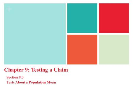 + Chapter 9: Testing a Claim Section 9.3 Tests About a Population Mean.