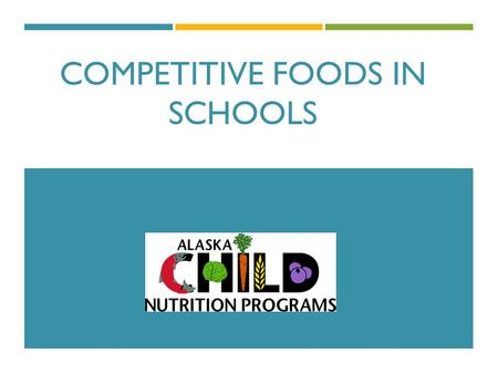 COMPETITIVE FOODS IN SCHOOLS 1. THE SCHOOL NUTRITION ENVIRONMENT Improving the nutritional profile of all foods sold in school is critical to: improving.