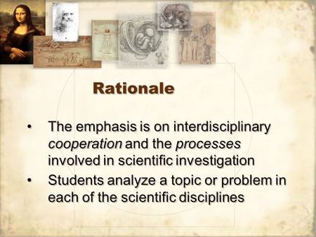 Rationale The emphasis is on interdisciplinary cooperation and the processes involved in scientific investigation Students analyze a topic or problem in.
