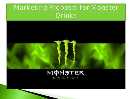 Market analysis  Objective: Monster energy drink will provide the needed energy boost you need for you on-the-go young teens.  Strategy Statement: