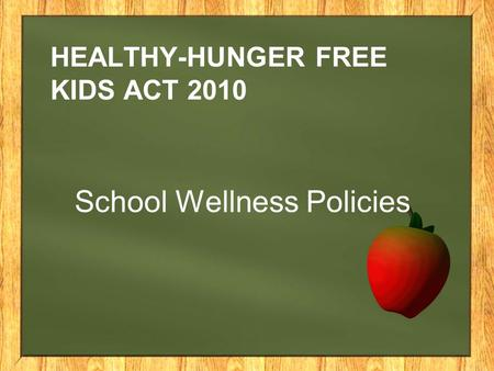 HEALTHY-HUNGER FREE KIDS ACT 2010 School Wellness Policies.
