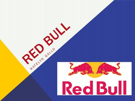 RED BULL KATELYN GALLO. THE RED BULL STORY…  While traveling in Thailand, Austrian entrepreneur, Dietrich Mateschitz, was intrigued by the benefits of.