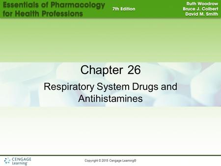 Copyright © 2015 Cengage Learning® Chapter 26 Respiratory System Drugs and Antihistamines.