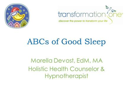 ABCs of Good Sleep Morella Devost, EdM, MA Holistic Health Counselor & Hypnotherapist.