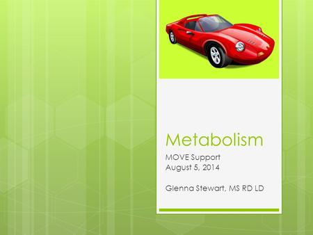 Metabolism MOVE Support August 5, 2014 Glenna Stewart, MS RD LD.
