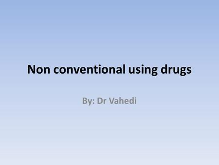 Non conventional using drugs By: Dr Vahedi. Lifestyle drugs An eclectic group of drugs that are used for non- medical purposes Including : A) Drugs of.