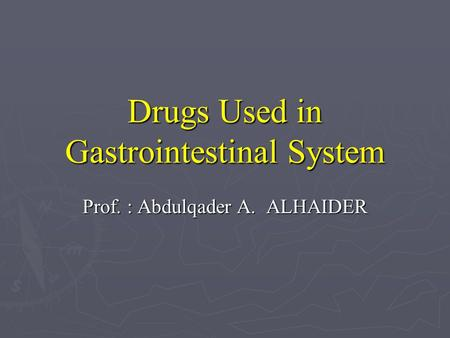 Drugs Used in Gastrointestinal System Prof. : Abdulqader A. ALHAIDER.